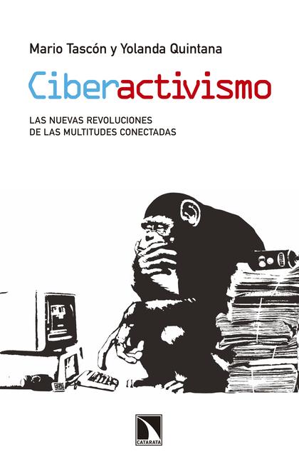 CIBERACTIVISMO. LAS NUEVAS REVOLUCIONES DE LAS MULTITUDES CONECTADAS