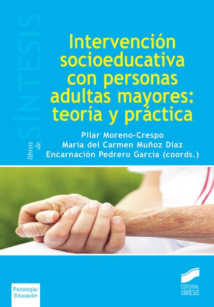 INTERVENCION SOCIOEDUCATIVA CON PERSONAS ADULTAS MAYORES. TEORIA Y PRACTICA
