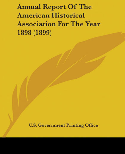 ANNUAL REPORT OF THE AMERICAN HISTORICAL ASSOCIATION FOR THE YEAR 1898 (1899)