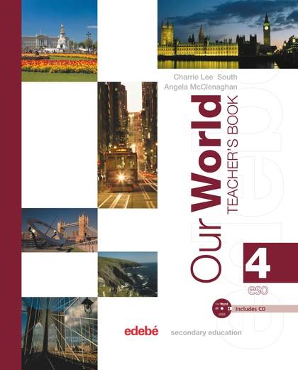 OUR WORLD, 4 SECONDARY EDUCATION. TEACHER´S BOOK