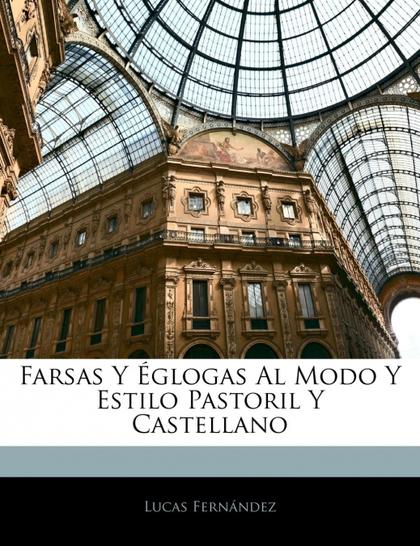 FARSAS Y ÉGLOGAS AL MODO Y ESTILO PASTORIL Y CASTELLANO