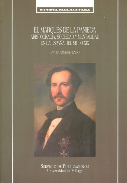 EL MARQUÉS DE LA PANIEGA. ARISTOCRACIA, SOCIEDAD Y MENTALIDAD EN LA ESPAÑA DEL S. ARISTOCRACIA,