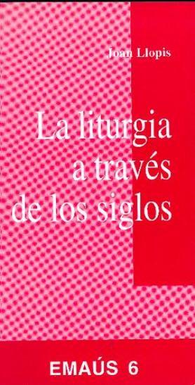 LA LITURGIA A TRAVÉS DE LOS SIGLOS