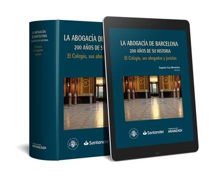LA ABOGACIA DE BARCELONA: 200 AÑOS DE SU HISTORIA. EL COLEGIO, SUS ABO