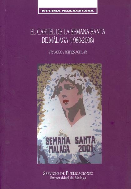 EL CARTEL DE LA SEMANA SANTA DE MÁLAGA (1980-2008).