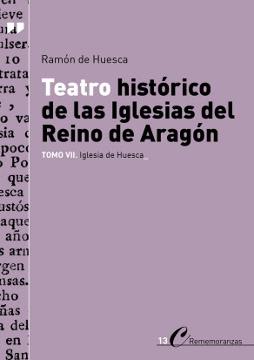 TEATRO HISTÓRICO DE LAS IGLESIAS DEL REINO DE ARAGÓN                            TOMO VII: IGLES
