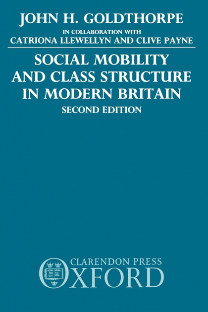 SOCIAL MOBILITY AND CLASS STRUCTURE IN MODERN BRITAIN
