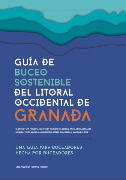 GUÍA DE BUCEO SOSTENIBLE DEL LITORAL OCCIDENTAL DE GRANADA. UNA GUÍA PARA BUCEADORES HECHA POR