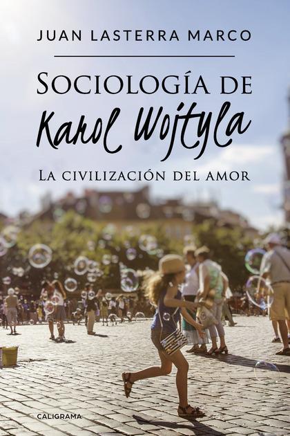 SOCIOLOGÍA DE KAROL WOJTYLA                                                     LA CIVILIZACIÓN