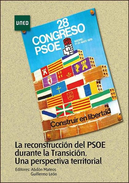 LA RECONSTRUCCIÓN DEL PSOE DURANTE LA TRANSICIÓN. UNA PERSPECTIVA TERRITORIAL.