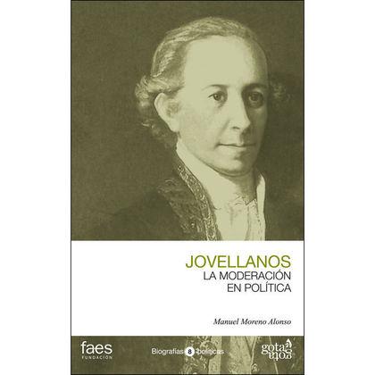 GASPAR MELCHOR DE JOVELLANOS, LA MODERACIÓN EN POLÍTICA