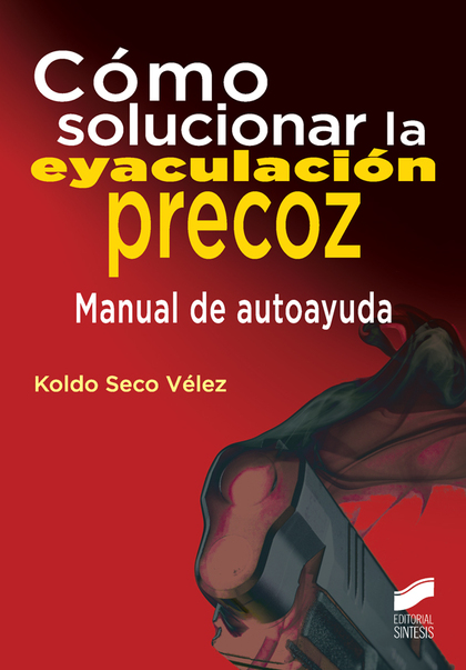 COMO SOLUCIONAR LA EYACULACION PRECOZ. MANUAL DE AUTOAYUDA