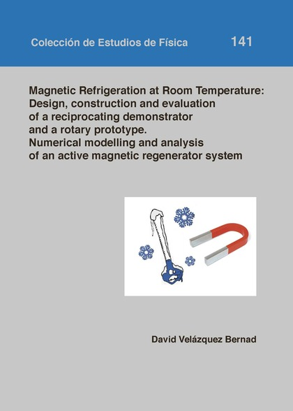 MAGNETIC REFRIGERATION AT ROOM TEMPERATURE: DESIGN CONSTRUCTION AND EVALUATION O.