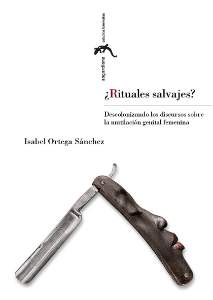 ¿RITUALES SALVAJES?. DESCOLONIZANDO LOS DISCURSOS SOBRE LA MUTILACIÓN GENITAL FEMENINA
