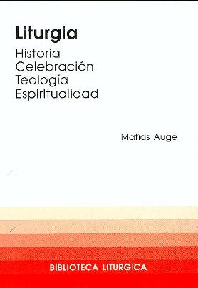 LITURGIA : HISTORIA, CELEBRACIÓN, TEOLOGÍA, ESPIRITUALIDAD