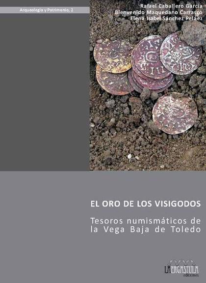 EL ORO DE LOS VISIGODOS. TESOROS NUMISMÁTICOS DE LA VEGA BAJA DE TOLEDO