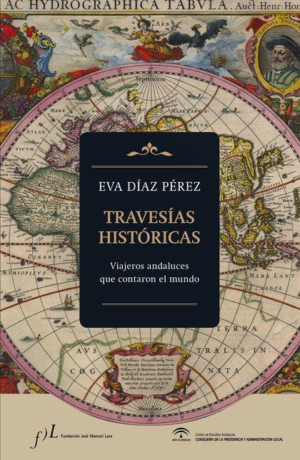 TRAVESÍAS HISTÓRICAS. VIAJEROS ANDALUCES QUE CONTARON EL MUNDO