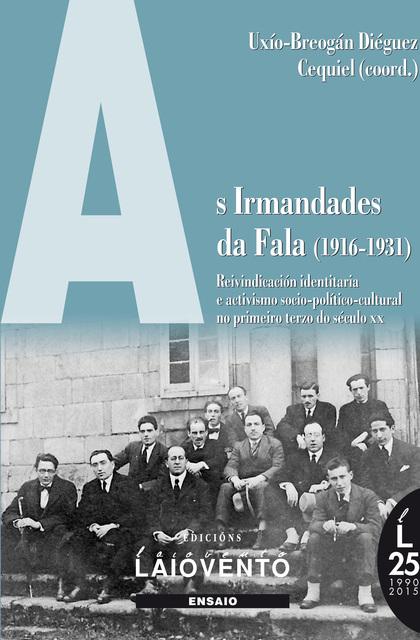 AS IRMANDADES DA FALA, 1916-1931 : REIVINDICACIÓN IDENTITARIA E ACTIVISMO SOCIO-POLÍTICO-CULTUR