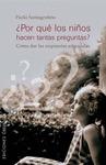 ¿POR QUÉ LOS NIÑOS HACEN TANTAS PREGUNTAS?: CÓMO DAR LAS RESPUESTAS AD
