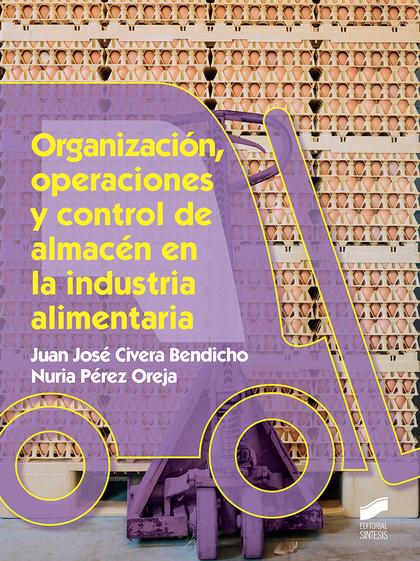 ORGANIZACION, OPERACIONES Y CONTROL DE ALMACEN EN LA INDUSTRIA ALIMENTARIA.