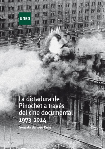 LA DICTADURA DE PINOCHET A TRAVÉS DEL CINE DOCUMENTAL 1973 - 2014.