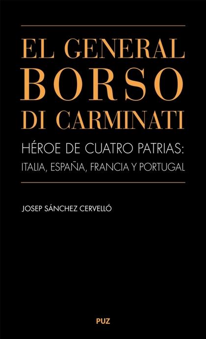 EL GENERAL BORSO DI CARMINATI. HÉROE DE CUATRO PATRIAS: ITALIA, ESPAÑA, FRANCIA.