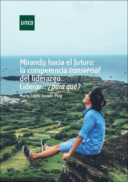 MIRANDO HACIA EL FUTURO: LA COMPETENCIA TRANSVERSAL DEL LIDERAZGO. LIDERAR...¿PA.