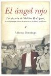 EL ÁNGEL ROJO : LA HISTORIA DE MELCHOR RODRÍGUEZ, EL ANARQUISTA QUE DETUVO LA REPRESIÓN EN EL M