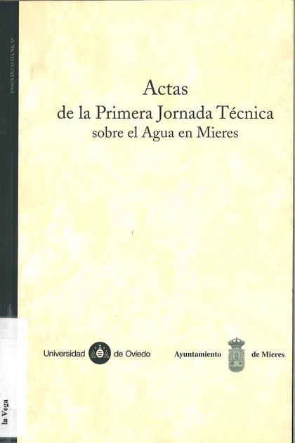 ACTAS DE LA PRIMERA JORNADA TÉCNICA SOBRE EL AGUA EN MIERES