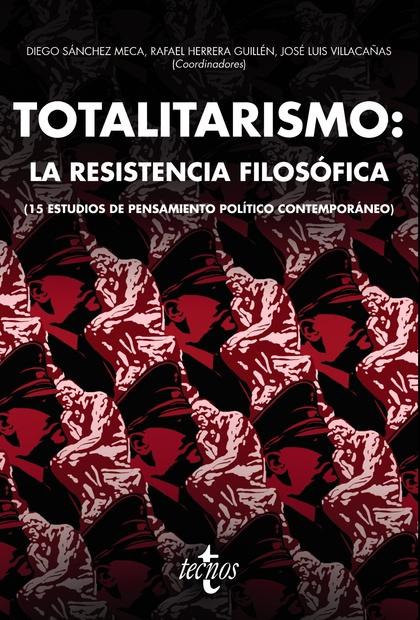 TOTALITARISMO: LA RESISTENCIA FILOSÓFICA. (15 ESTUDIOS DE PENSAMIENTO POLÍTICO CONTEMPORÁNEO)