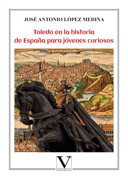 TOLEDO EN LA HISTORIA DE ESPAÑA PARA JÓVENES CURIOSOS.