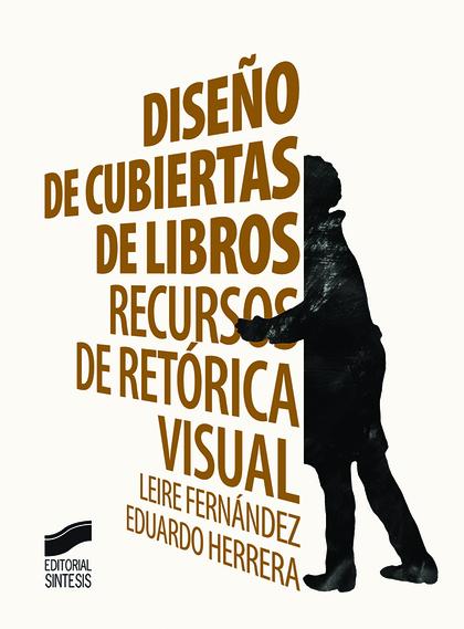 DISEÑO DE CUBIERTAS DE LIBROS. RECURSOS DE RETORICA VISUAL