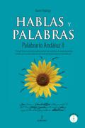 HABLAS Y PALABRAS : PALABRARIO ANDALUZ II