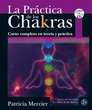 PRÁCTICA DE LOS CHAKRAS, LA. CURSO COMPLETO EN TEORÍA Y PRÁCTICA