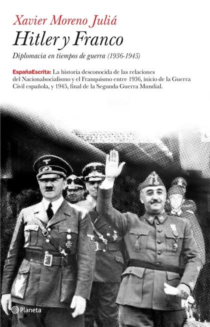 HITLER Y FRANCO: DIPLOMACIA EN TIEMPOS DE GUERRA (1936-1945)