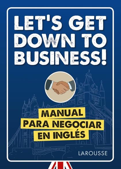 LET´S GET DOWN TO BUSINESS!. MANUAL PARA NEGOCIAR EN INGLÉS