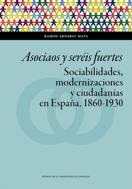ASOCIAOS Y SERÉIS FUERTES. SOCIABILIDADES, MODERNIZACIONES Y CIUDADANÍAS EN ESPA.
