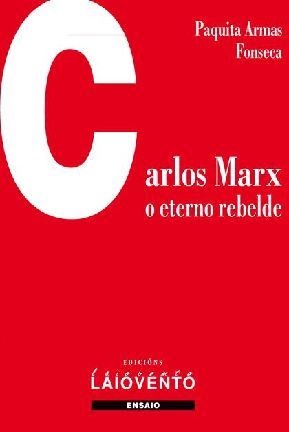 CARLOS MARX: O ETERNO REBELDE.