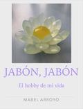 JABÓN, JABÓN : EL HOBBY DE MI VIDA