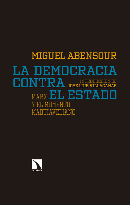 LA DEMOCRACIA CONTRA EL ESTADO. MARX Y EL MOMENTO MAQUIAVELIANO