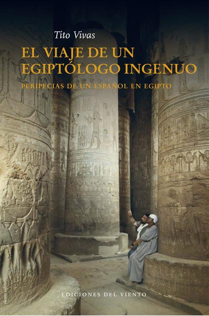EL VIAJE DE UN EGIPT?ÓLOGO INOCENTE.
