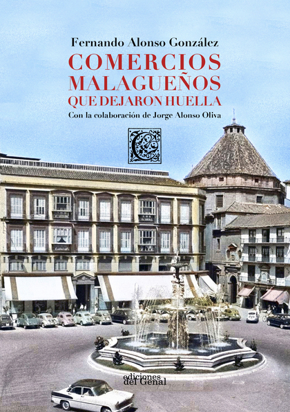 COMERCIOS MALAGUEÑOS QUE DEJARON HUELLA