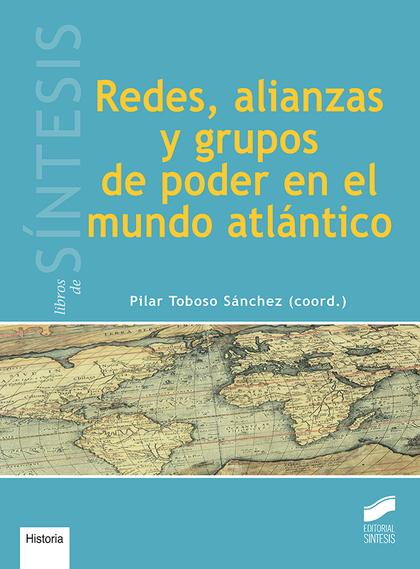 REDES, ALIANZAS Y GRUPOS DE PODER EN EL MUNDO ATLANTICO.