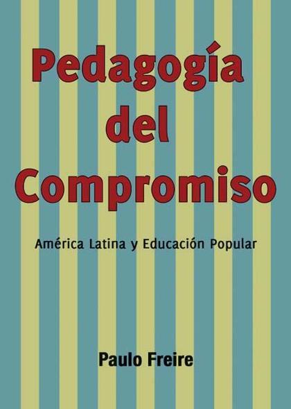 PEDAGOGÍA DEL COMPROMISO : AMÉRICA LATINA Y EDUCACIÓN POPULAR