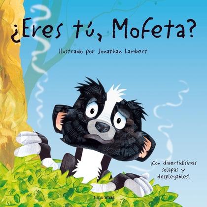 ¿ERES TÚ, MOFETA?