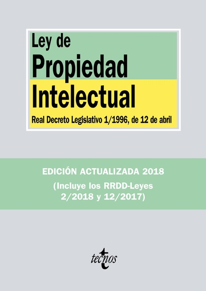 LEY DE PROPIEDAD INTELECTUAL. REAL DECRETO LEGISLATIVO 1/1996, DE 12 DE ABRIL, Y REAL DECRETO-L
