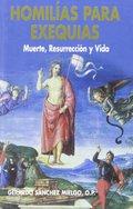 HOMILÍAS PARA EXÉQUIAS. MUERTE, RESURRECCIÓN Y VIDA