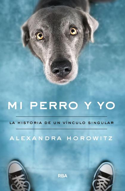 MI PERRO Y YO. HISTORIA DE UN VINCULO SINGULAR