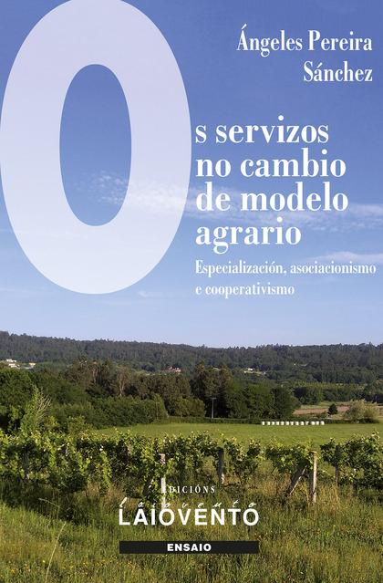 OS SERVIZOS NO CAMBIO DE MODELO AGRARIO. ESPECIALIZACIÓN, ASOCIACIONISMO E COOPERATIVISMO