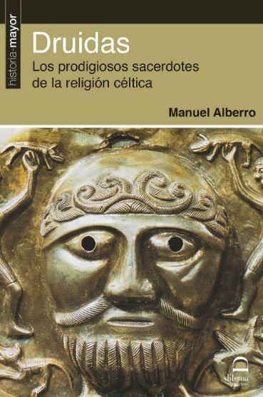 DRUIDAS. LOS PRODIGIOSOS SACERDOTES DE LA RELIGION CELTICA.